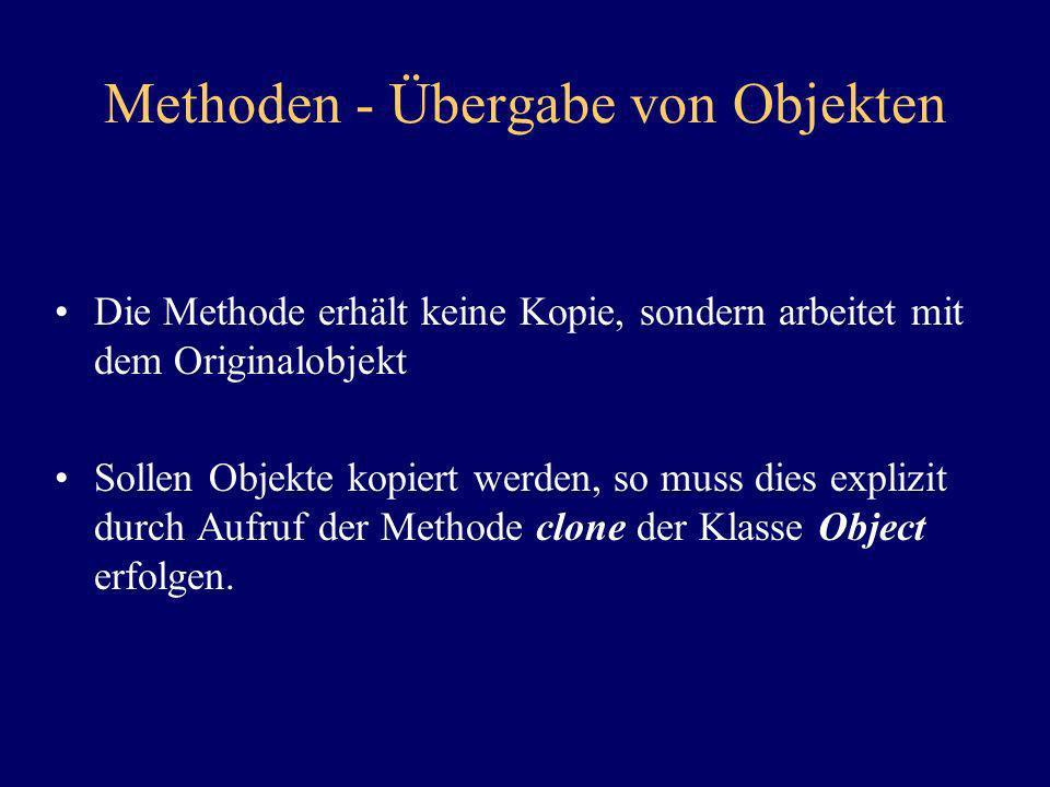 Methoden - Übergabe von Objekten Die Methode erhält keine Kopie, sondern arbeitet mit dem Originalobjekt Sollen Objekte kopiert werden, so muss dies e
