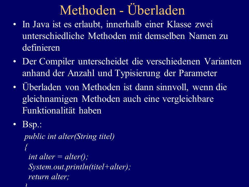 Methoden - Überladen In Java ist es erlaubt, innerhalb einer Klasse zwei unterschiedliche Methoden mit demselben Namen zu definieren Der Compiler unte