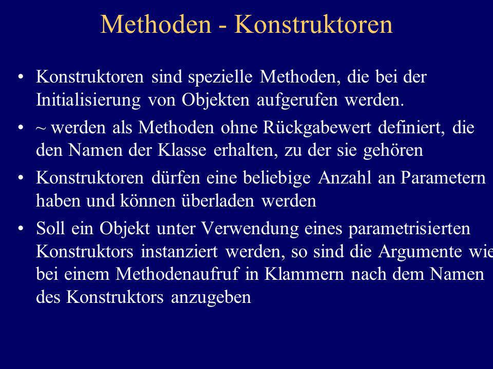 Methoden - Konstruktoren Konstruktoren sind spezielle Methoden, die bei der Initialisierung von Objekten aufgerufen werden. ~ werden als Methoden ohne