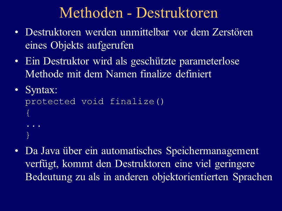 Methoden - Destruktoren Destruktoren werden unmittelbar vor dem Zerstören eines Objekts aufgerufen Ein Destruktor wird als geschützte parameterlose Me