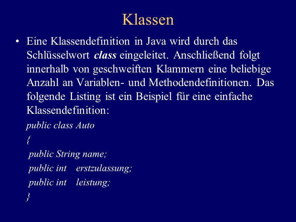 Klassen Eine Klassendefinition in Java wird durch das Schlüsselwort class eingeleitet. Anschließend folgt innerhalb von geschweiften Klammern eine bel