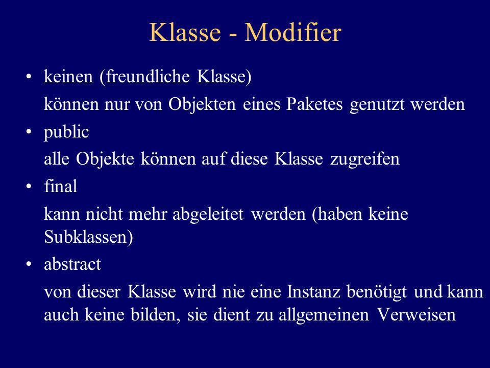 Klasse - Modifier keinen (freundliche Klasse) können nur von Objekten eines Paketes genutzt werden public alle Objekte können auf diese Klasse zugreif