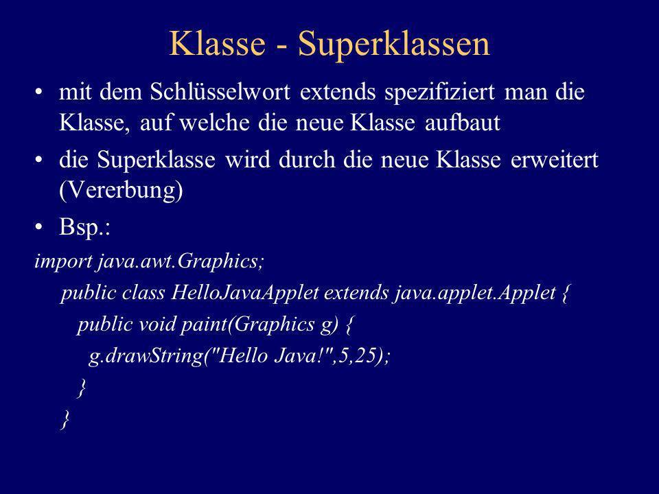 Klasse - Superklassen mit dem Schlüsselwort extends spezifiziert man die Klasse, auf welche die neue Klasse aufbaut die Superklasse wird durch die neu