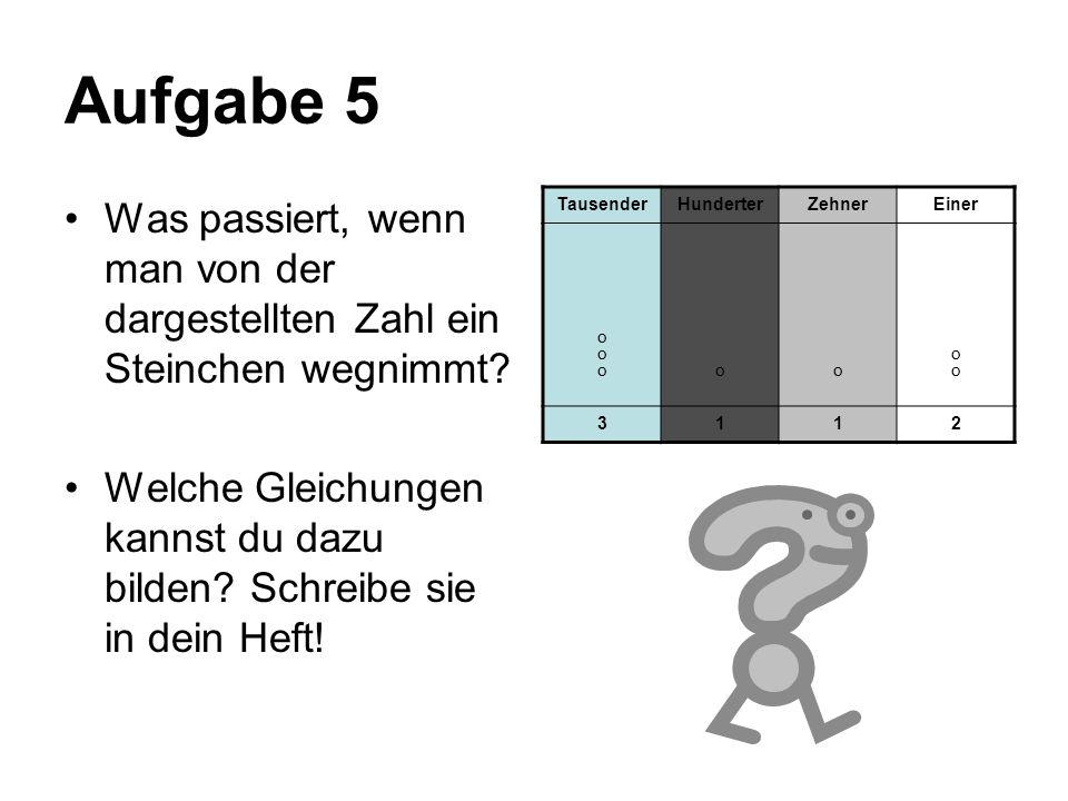 Aufgabe 5 Was passiert, wenn man von der dargestellten Zahl ein Steinchen wegnimmt? Welche Gleichungen kannst du dazu bilden? Schreibe sie in dein Hef
