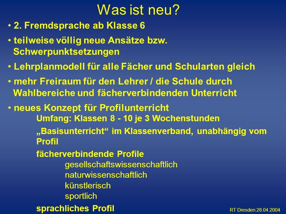 RT Dresden 28.04.2004 2. Fremdsprache ab Klasse 6 teilweise völlig neue Ansätze bzw. Schwerpunktsetzungen Lehrplanmodell für alle Fächer und Schularte