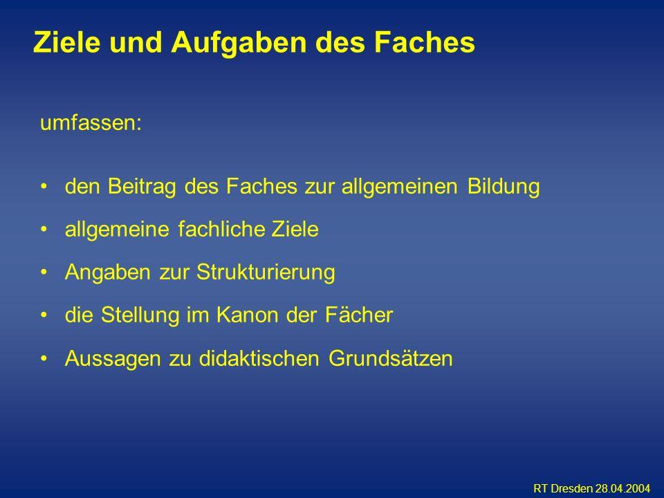RT Dresden 28.04.2004 Ziele und Aufgaben des Faches umfassen: den Beitrag des Faches zur allgemeinen Bildung allgemeine fachliche Ziele Angaben zur St