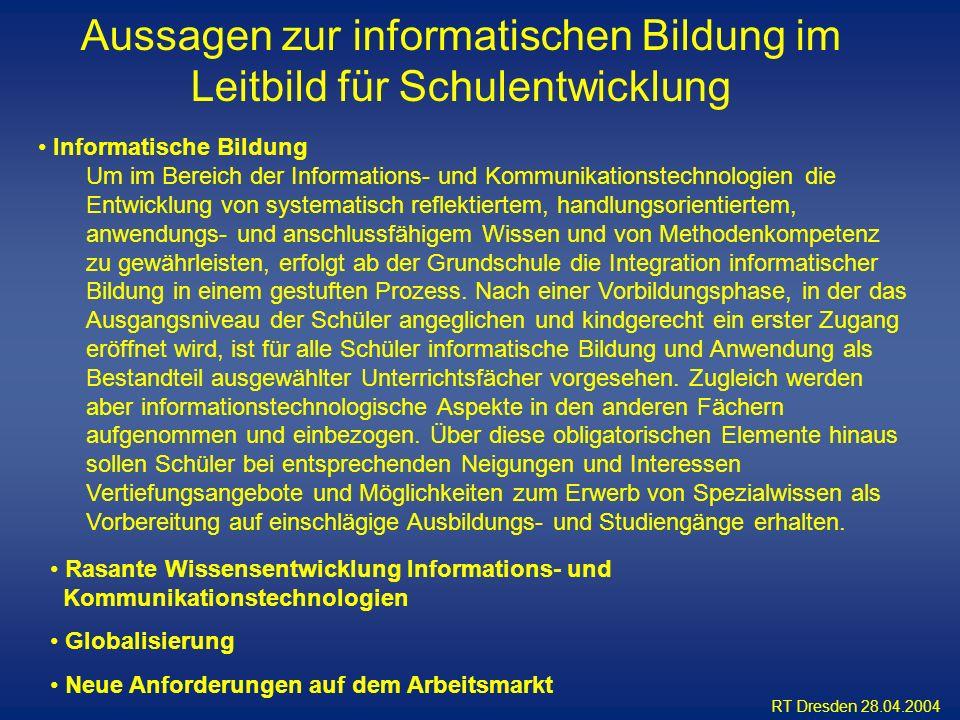 RT Dresden 28.04.2004 Informatische Bildung Um im Bereich der Informations- und Kommunikationstechnologien die Entwicklung von systematisch reflektier