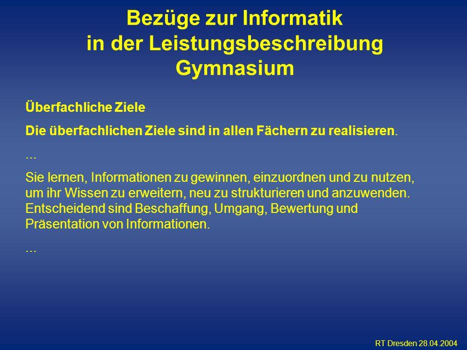 RT Dresden 28.04.2004 Überfachliche Ziele Die überfachlichen Ziele sind in allen Fächern zu realisieren.... Sie lernen, Informationen zu gewinnen, ein