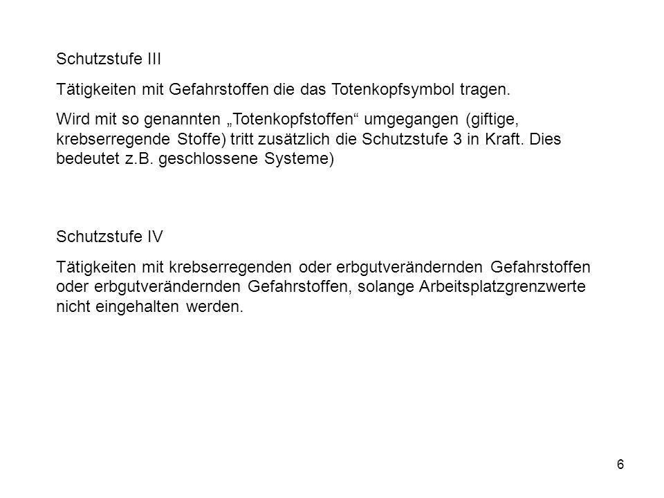 6 Schutzstufe III Tätigkeiten mit Gefahrstoffen die das Totenkopfsymbol tragen. Wird mit so genannten Totenkopfstoffen umgegangen (giftige, krebserreg