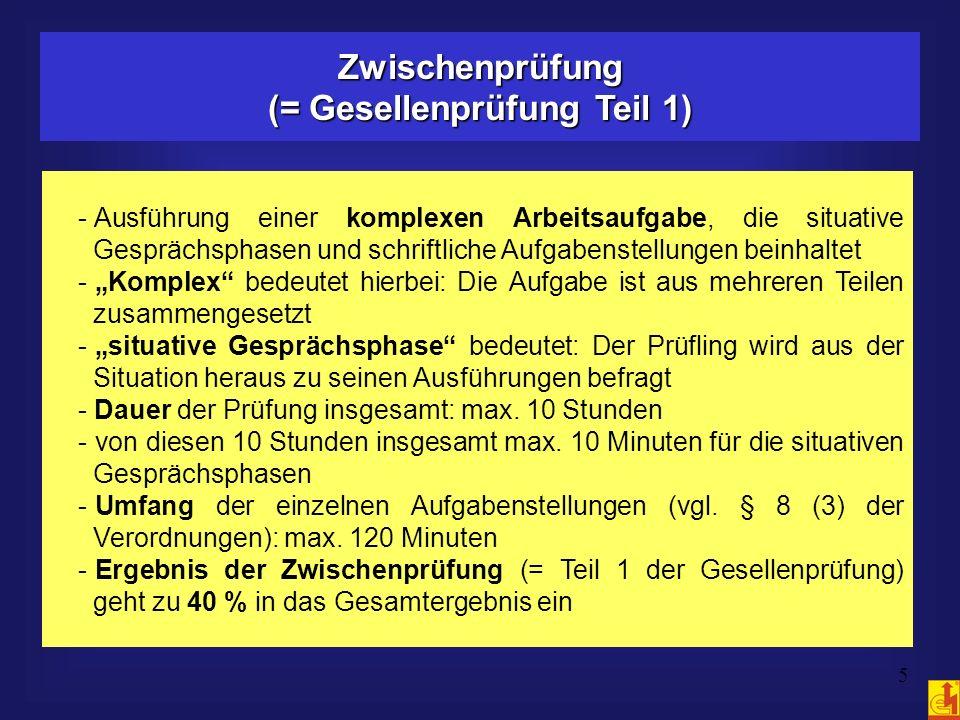 5 Zwischenprüfung (= Gesellenprüfung Teil 1) - Ausführung einer komplexen Arbeitsaufgabe, die situative Gesprächsphasen und schriftliche Aufgabenstell