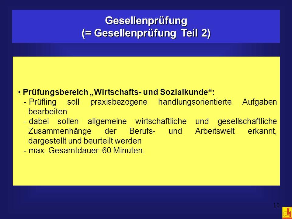 10 Gesellenprüfung (= Gesellenprüfung Teil 2) Prüfungsbereich Wirtschafts- und Sozialkunde: - Prüfling soll praxisbezogene handlungsorientierte Aufgab