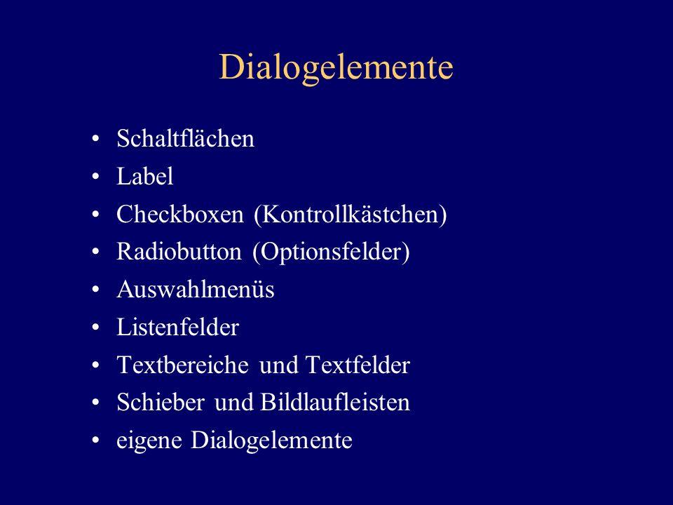 Dialogelemente Schaltflächen Label Checkboxen (Kontrollkästchen) Radiobutton (Optionsfelder) Auswahlmenüs Listenfelder Textbereiche und Textfelder Sch