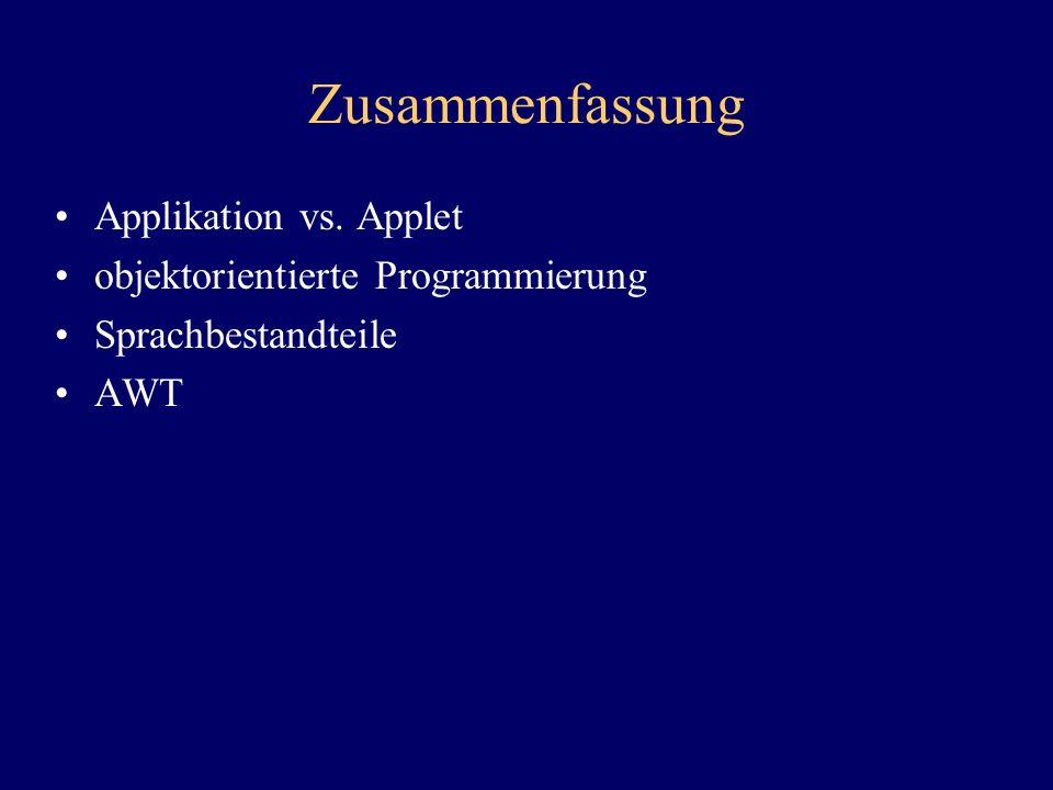 Zusammenfassung Applikation vs. Applet objektorientierte Programmierung Sprachbestandteile AWT