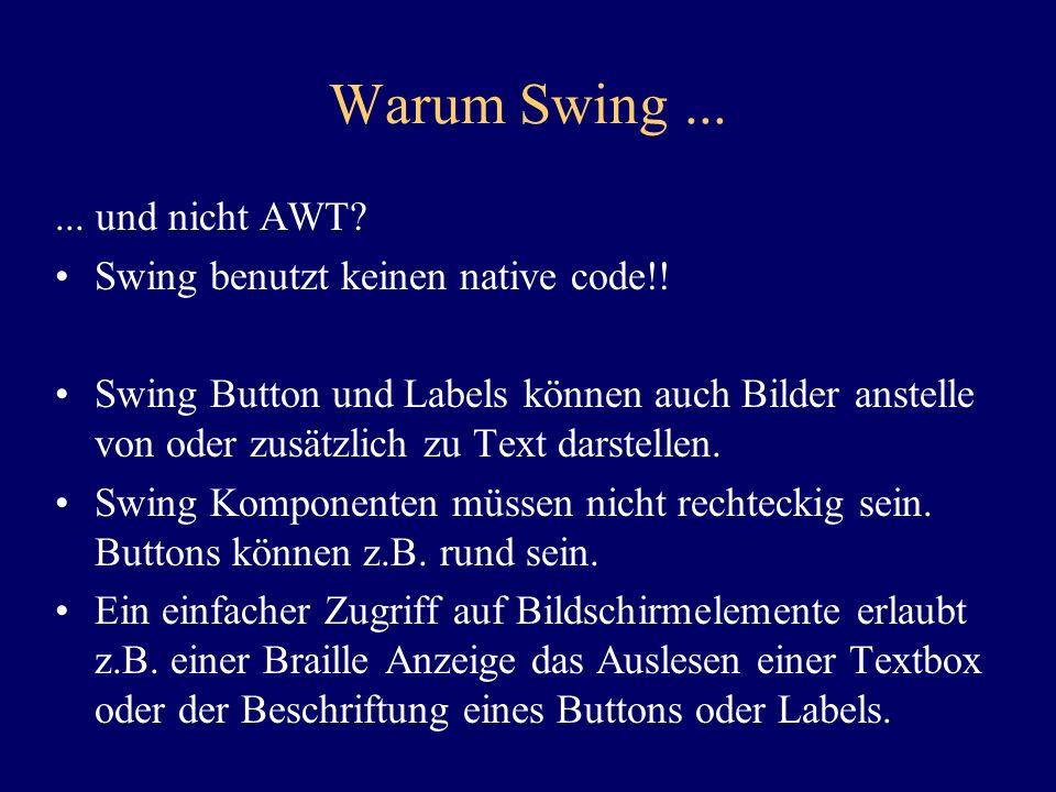 Eine einfache Swing Anwendung import javax.swing.*; import java.awt.*; public class HelloSwingApplet extends JApplet { public void init() { JLabel label = new JLabel( You are successfully running a Swing applet! ); label.setHorizontalAlignment(JLabel.CENTER); label.setBorder(BorderFactory.createMatteBorder(1,1,2,2,C olor.black)); getContentPane().add(label, BorderLayout.CENTER); }
