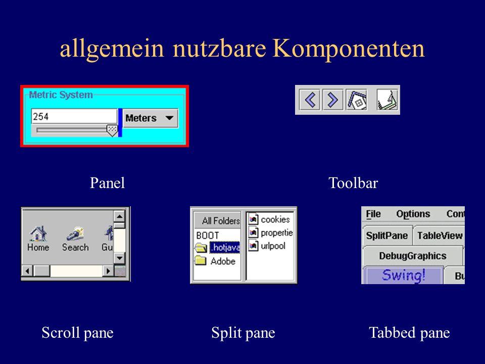 allgemein nutzbare Komponenten PanelToolbar Scroll paneSplit paneTabbed pane