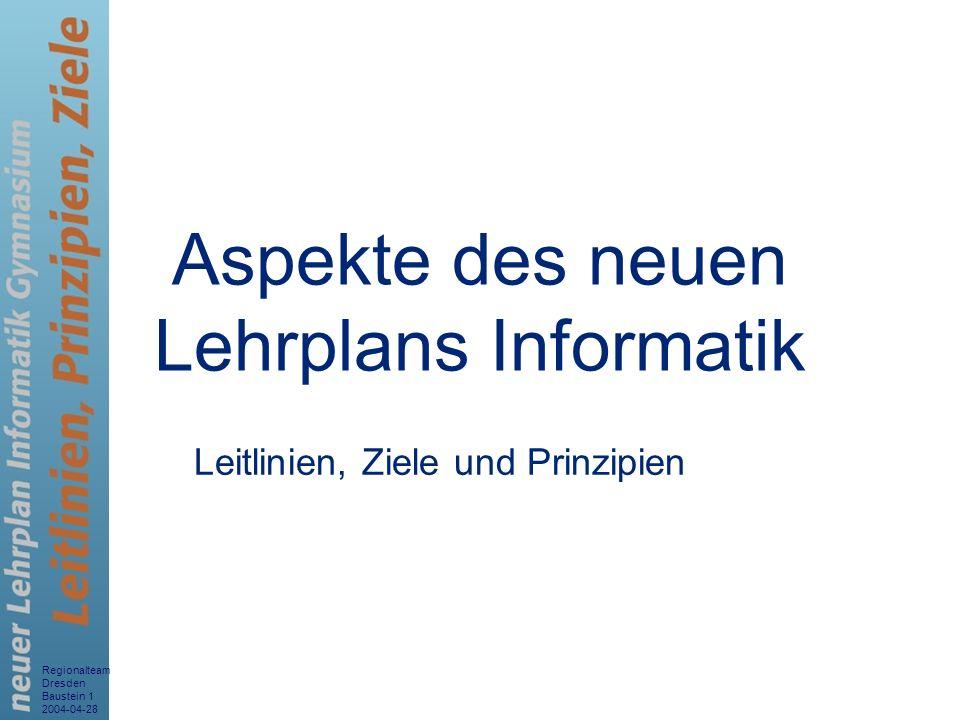 Regionalteam Dresden Baustein 1 2004-04-28 2 Interaktion mit Informatiksystemen Wirkprinzipien von Informatiksystemen Informatische Modellierung Wechselwirkungen zwischen Informatiksystemen, Individuum und Gesellschaft Leitlinien allgemeine fachliche Ziele orientieren sich an den Leitlinien