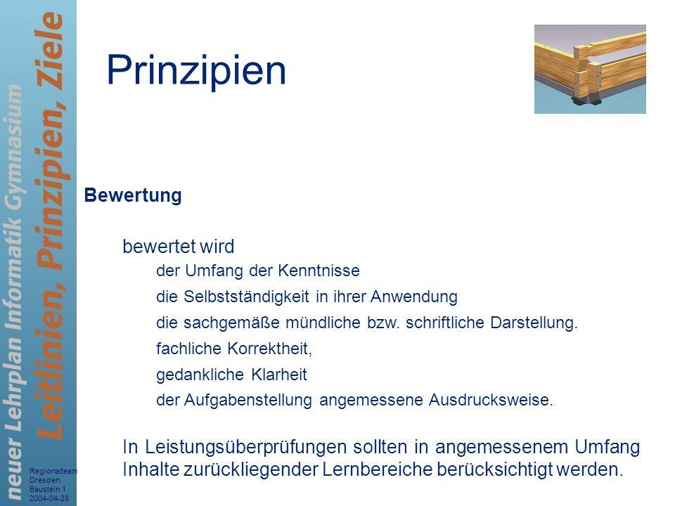 Regionalteam Dresden Baustein 1 2004-04-28 8 Bewertung bewertet wird der Umfang der Kenntnisse die Selbstständigkeit in ihrer Anwendung die sachgemäße