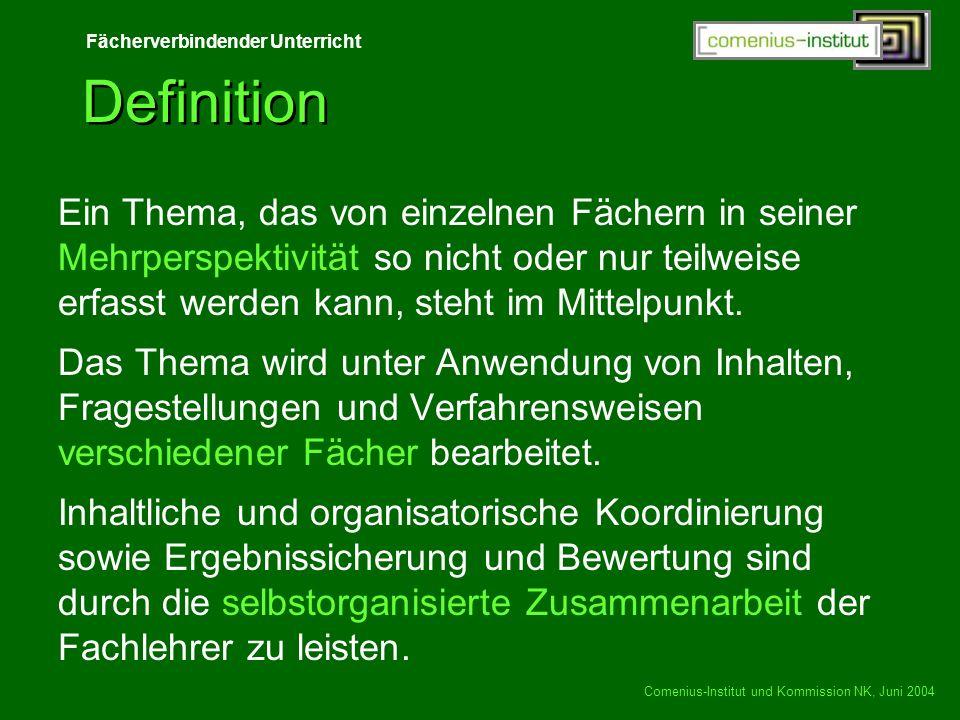 Fächerverbindender Unterricht Comenius-Institut und Kommission NK, Juni 2004 Definition Ein Thema, das von einzelnen Fächern in seiner Mehrperspektivi