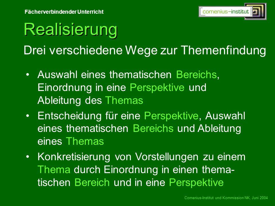 Fächerverbindender Unterricht Comenius-Institut und Kommission NK, Juni 2004 Realisierung Drei verschiedene Wege zur Themenfindung Auswahl eines thema