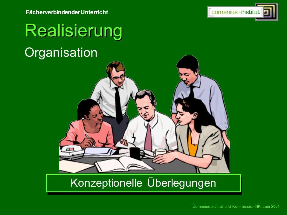 Fächerverbindender Unterricht Comenius-Institut und Kommission NK, Juni 2004 Realisierung Konzeptionelle Überlegungen Organisation