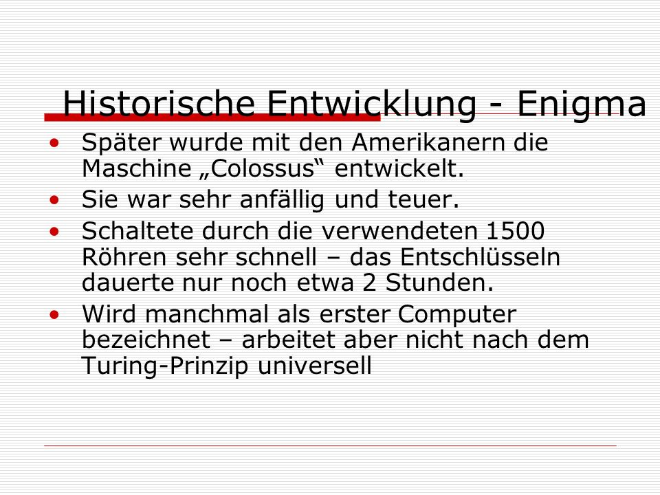 Historische Entwicklung - Enigma Der Code wurde täglich verändert In Bletchley Parc (bei London) arbeiteten bis zu 10.000 Menschen am Entschlüsseln de
