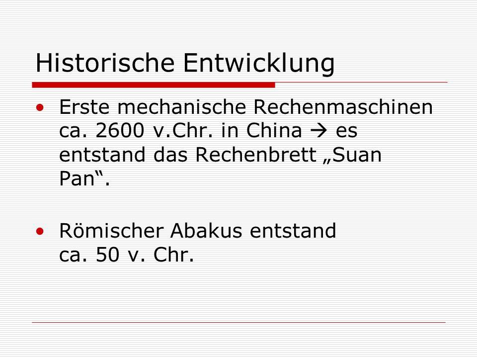 Historische Entwicklung Erste mechanische Rechenmaschinen ca.
