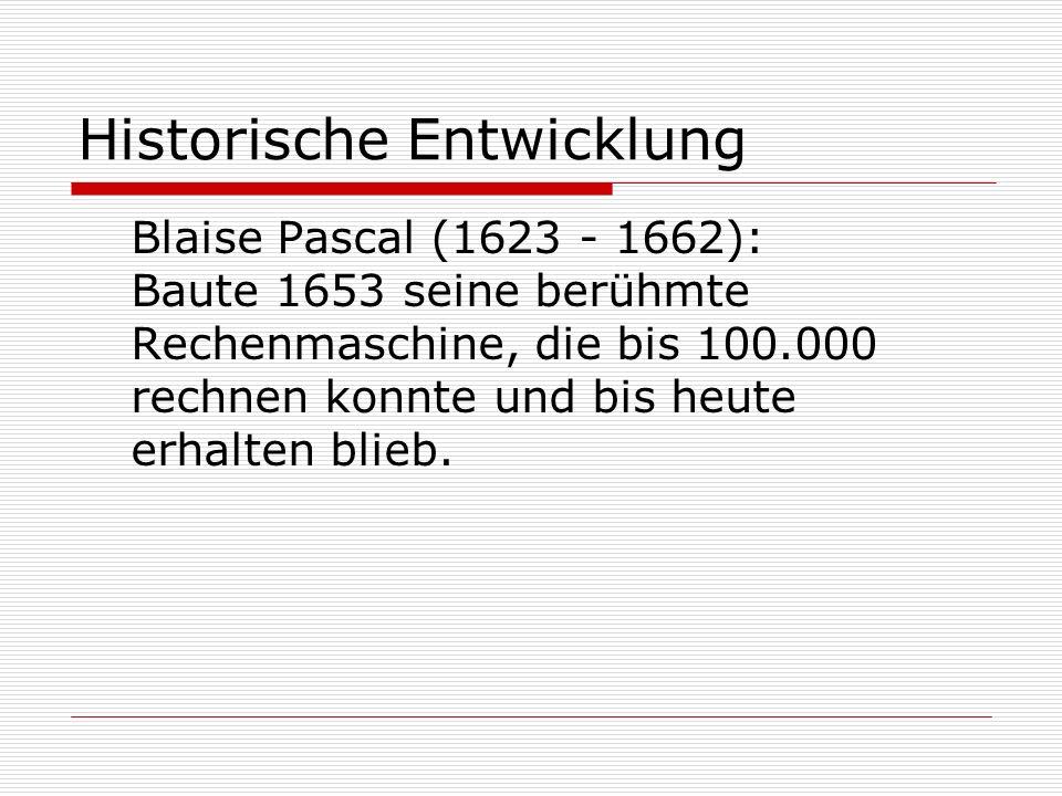 Historische Entwicklung Wilhelm Schickard (1592-1635): baute die erste zahnradgetriebene Rechenmaschine. Die Maschine konnte die vier Grundrechenopera