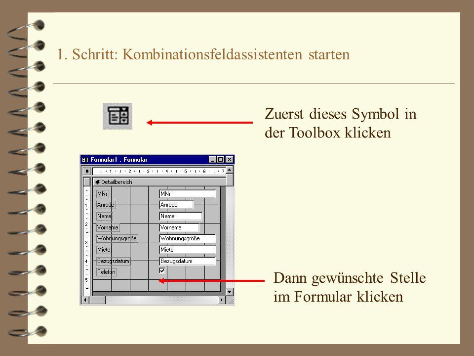 1. Schritt: Kombinationsfeldassistenten starten Zuerst dieses Symbol in der Toolbox klicken Dann gewünschte Stelle im Formular klicken