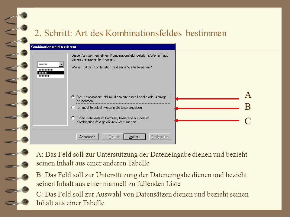 2. Schritt: Art des Kombinationsfeldes bestimmen A B C A: Das Feld soll zur Unterstützung der Dateneingabe dienen und bezieht seinen Inhalt aus einer