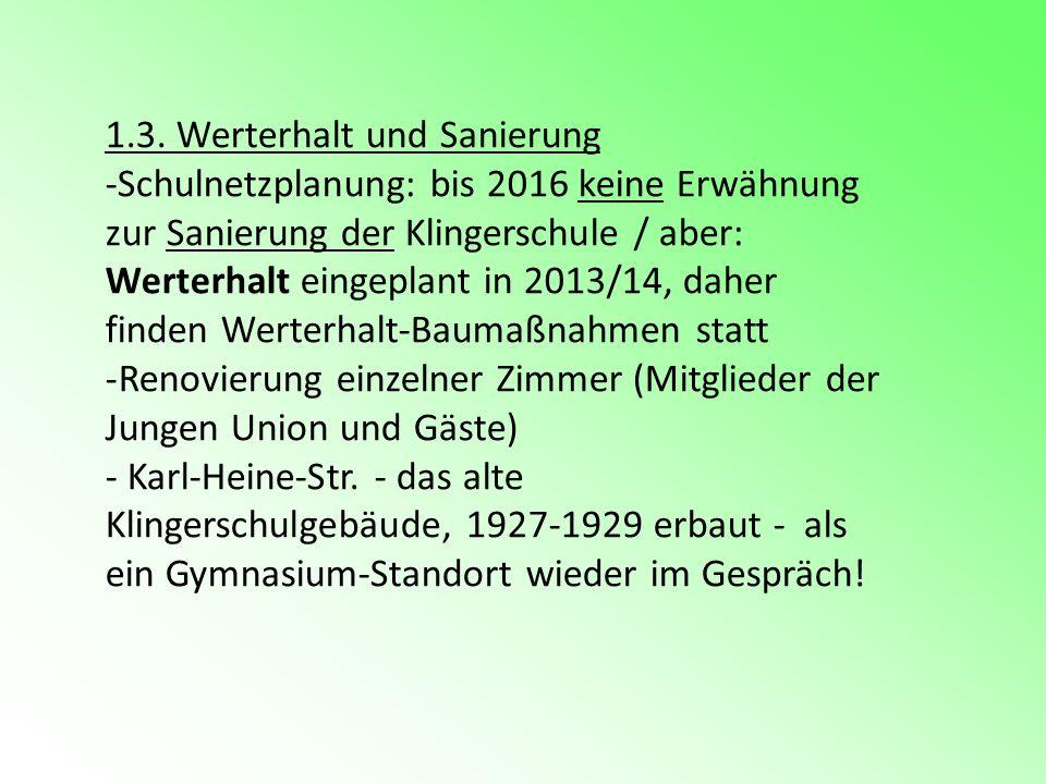 1.3. Werterhalt und Sanierung -Schulnetzplanung: bis 2016 keine Erwähnung zur Sanierung der Klingerschule / aber: Werterhalt eingeplant in 2013/14, da