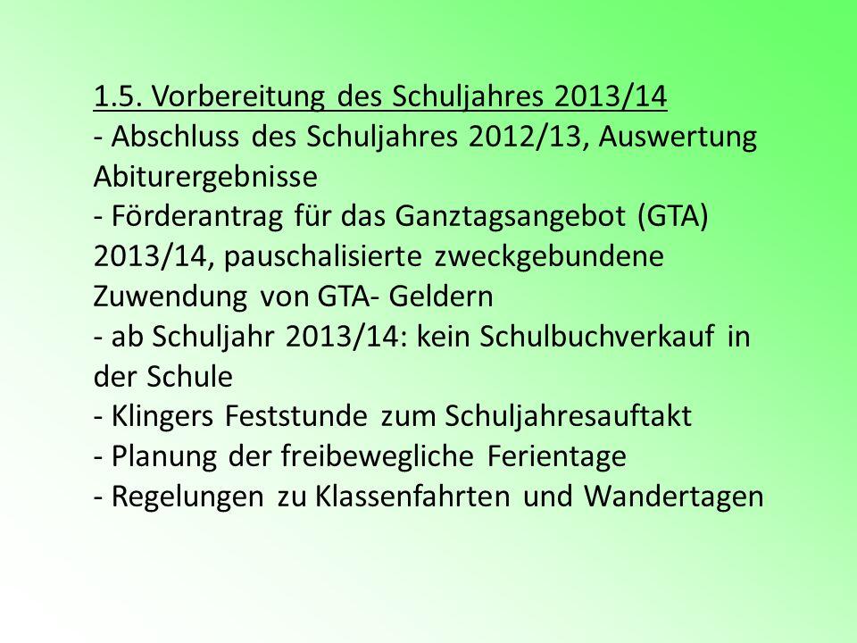 1.5. Vorbereitung des Schuljahres 2013/14 - Abschluss des Schuljahres 2012/13, Auswertung Abiturergebnisse - Förderantrag für das Ganztagsangebot (GTA