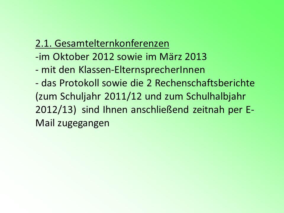 2.1. Gesamtelternkonferenzen -im Oktober 2012 sowie im März 2013 - mit den Klassen-ElternsprecherInnen - das Protokoll sowie die 2 Rechenschaftsberich