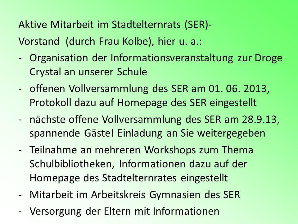 Aktive Mitarbeit im Stadtelternrats (SER)- Vorstand (durch Frau Kolbe), hier u. a.: -Organisation der Informationsveranstaltung zur Droge Crystal an u