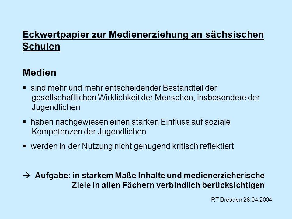 Eckwertpapier zur Medienerziehung an sächsischen Schulen Medien sind mehr und mehr entscheidender Bestandteil der gesellschaftlichen Wirklichkeit der