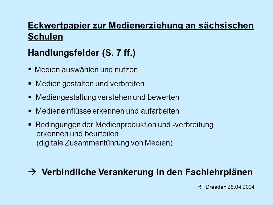 RT Dresden 28.04.2004 Eckwertpapier zur Medienerziehung an sächsischen Schulen Handlungsfelder (S. 7 ff.) Medien auswählen und nutzen Medien gestalten