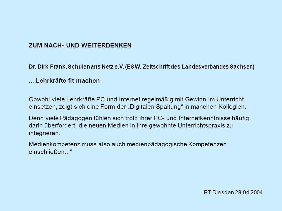 ZUM NACH- UND WEITERDENKEN Dr. Dirk Frank, Schulen ans Netz e.V. (E&W, Zeitschrift des Landesverbandes Sachsen)... Lehrkräfte fit machen Obwohl viele