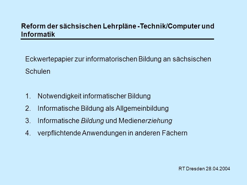 RT Dresden 28.04.2004 Reform der sächsischen Lehrpläne -Technik/Computer und Informatik Eckwertepapier zur informatorischen Bildung an sächsischen Sch