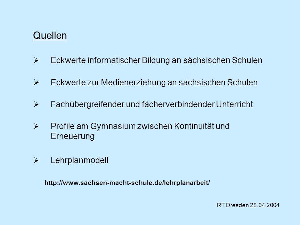 Quellen Eckwerte informatischer Bildung an sächsischen Schulen Eckwerte zur Medienerziehung an sächsischen Schulen Fachübergreifender und fächerverbin