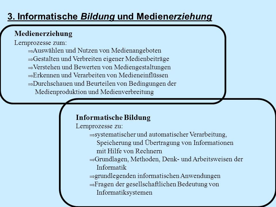 3. Informatische Bildung und Medienerziehung Medienerziehung Lernprozesse zum: Auswählen und Nutzen von Medienangeboten Gestalten und Verbreiten eigen