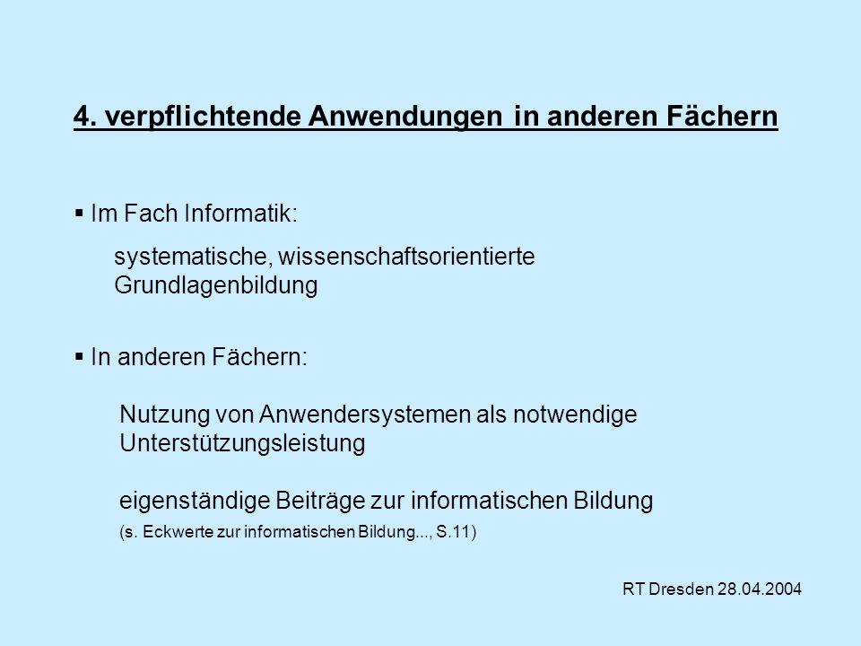RT Dresden 28.04.2004 4. verpflichtende Anwendungen in anderen Fächern Im Fach Informatik: systematische, wissenschaftsorientierte Grundlagenbildung I
