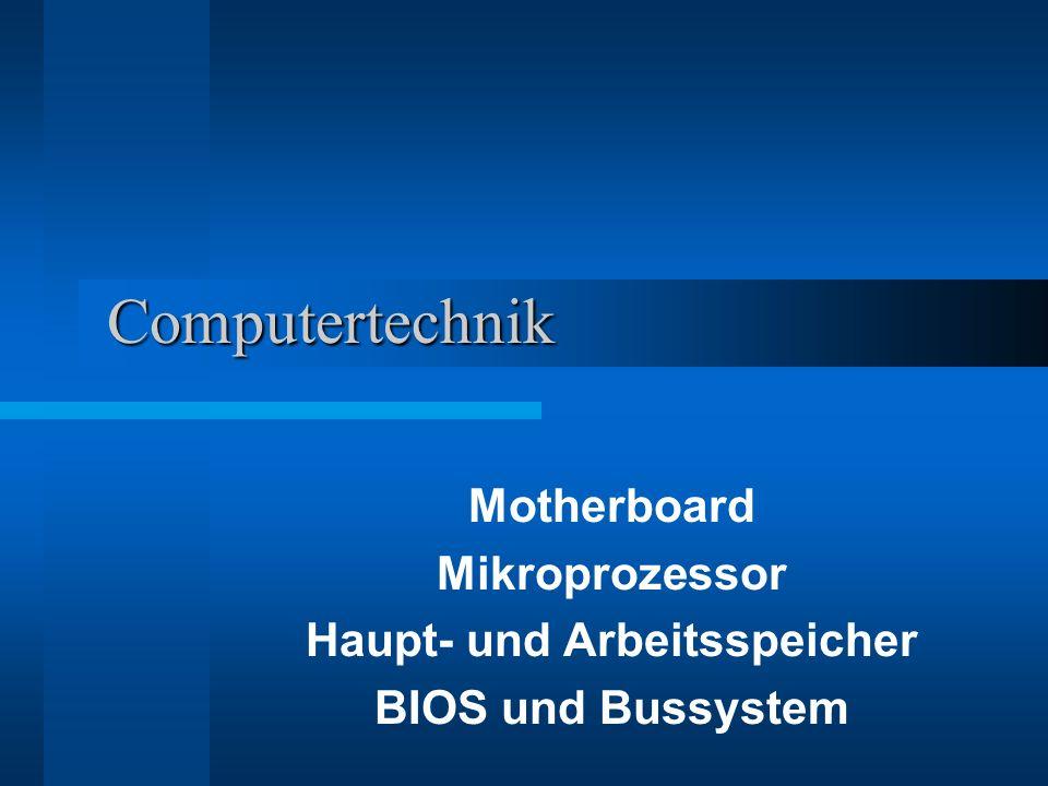 Computertechnik Motherboard Mikroprozessor Haupt- und Arbeitsspeicher BIOS und Bussystem