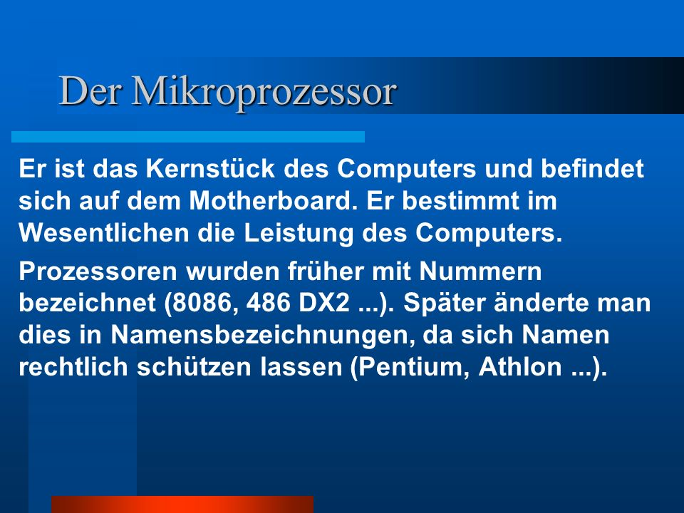 Der Mikroprozessor Er ist das Kernstück des Computers und befindet sich auf dem Motherboard.