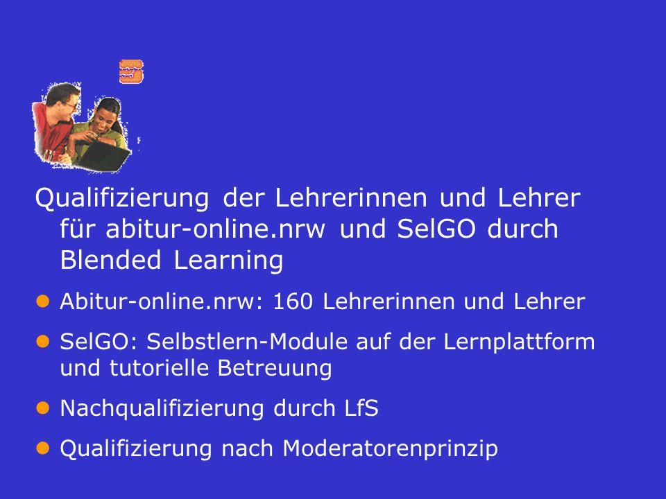 Qualifizierung der Lehrerinnen und Lehrer für abitur-online.nrw und SelGO durch Blended Learning Abitur-online.nrw: 160 Lehrerinnen und Lehrer SelGO: