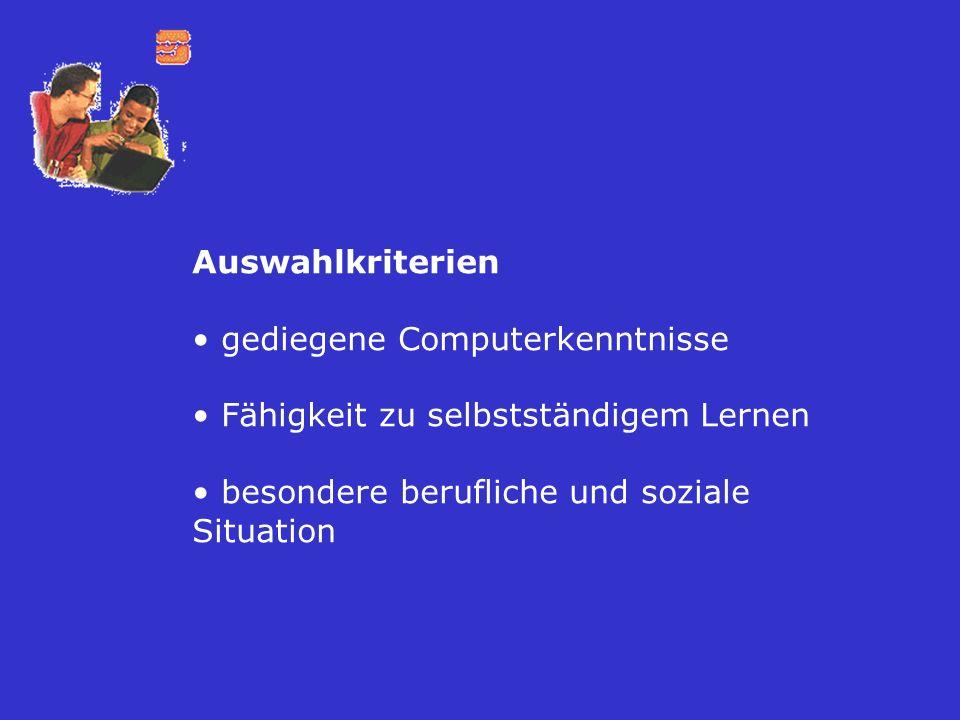 Auswahlkriterien gediegene Computerkenntnisse Fähigkeit zu selbstständigem Lernen besondere berufliche und soziale Situation