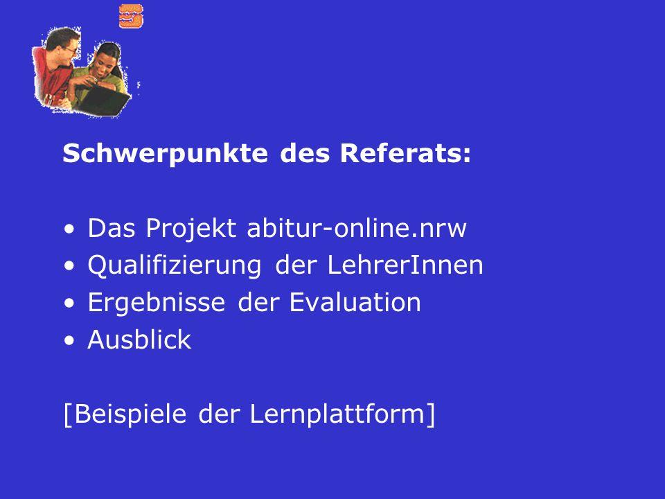 Schwerpunkte des Referats: Das Projekt abitur-online.nrw Qualifizierung der LehrerInnen Ergebnisse der Evaluation Ausblick [Beispiele der Lernplattfor
