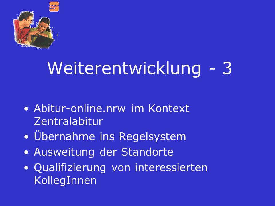 Weiterentwicklung - 3 Abitur-online.nrw im Kontext Zentralabitur Übernahme ins Regelsystem Ausweitung der Standorte Qualifizierung von interessierten