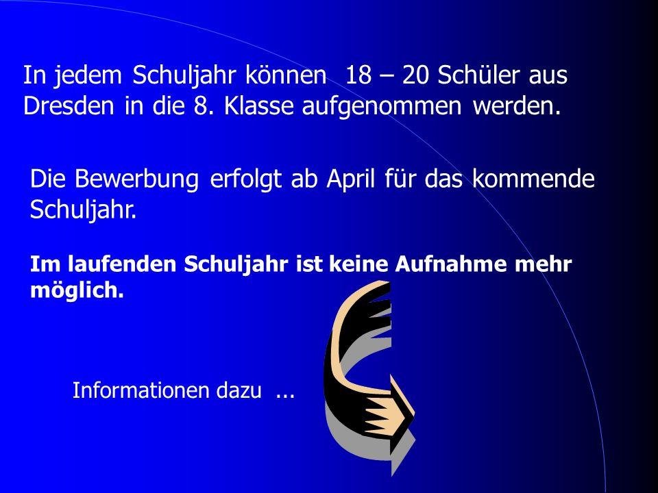 In jedem Schuljahr können 18 – 20 Schüler aus Dresden in die 8. Klasse aufgenommen werden. Die Bewerbung erfolgt ab April für das kommende Schuljahr.