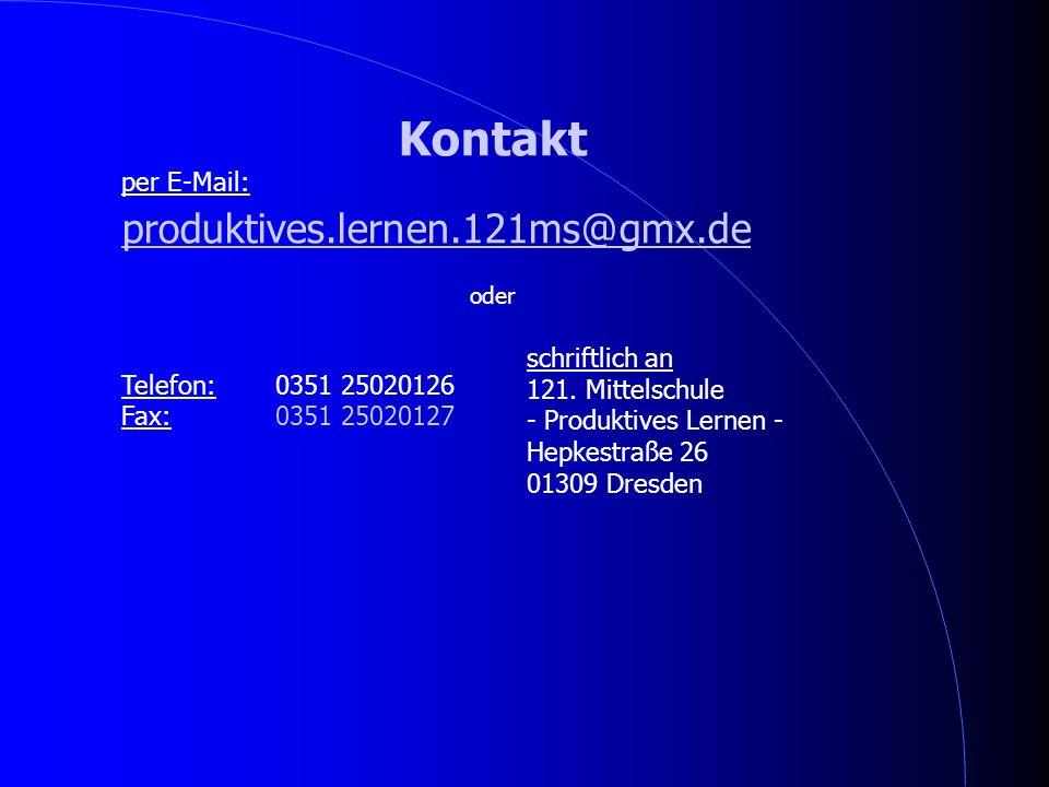 Kontakt per E-Mail: produktives.lernen.121ms@gmx.de oder Telefon: 0351 25020126 Fax: 0351 25020127 schriftlich an 121. Mittelschule - Produktives Lern