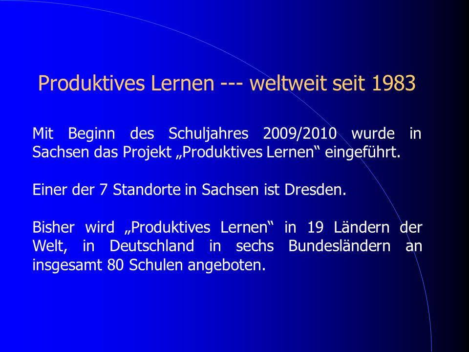 Mit Beginn des Schuljahres 2009/2010 wurde in Sachsen das Projekt Produktives Lernen eingeführt. Einer der 7 Standorte in Sachsen ist Dresden. Bisher
