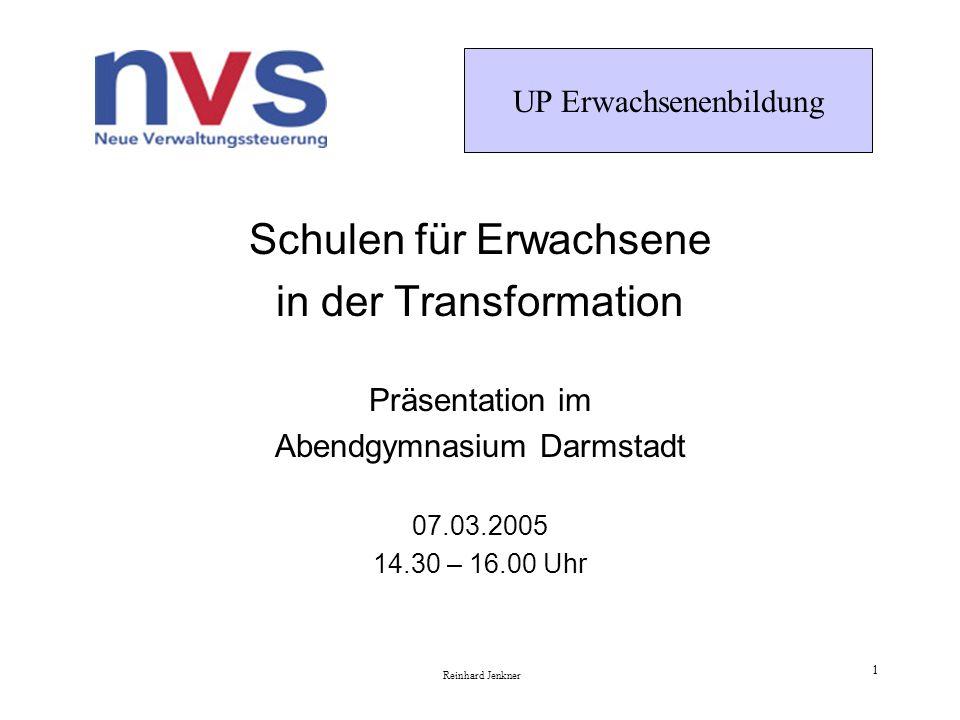 UP Erwachsenenbildung Reinhard Jenkner 1 Schulen für Erwachsene in der Transformation Präsentation im Abendgymnasium Darmstadt 07.03.2005 14.30 – 16.00 Uhr